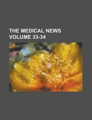 The Medical News Volume 33-34