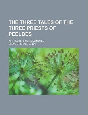 The Three Tales of the Three Priests of Peelbes; With Illus. & Copious Notes