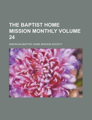 The Baptist Home Mission Monthly Volume 24