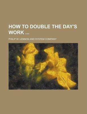 How to Double the Day's Work