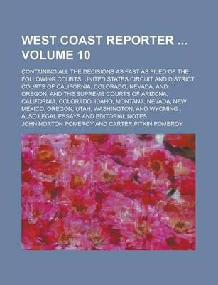 West Coast Reporter; Containing All the Decisions as Fast as Filed of the Following Courts