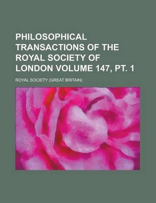 Philosophical Transactions of the Royal Society of London Volume 147, PT. 1