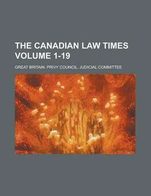 The Canadian Law Times Volume 1-19
