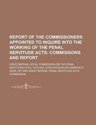 Report of the Commissioners Appointed to Inquire Into the Working of the Penal Servitude Acts