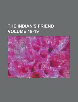 The Indian's Friend Volume 18-19