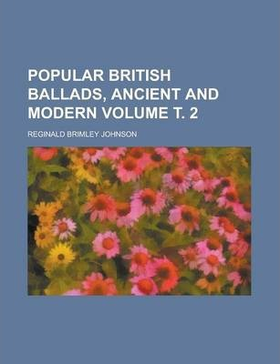 Popular British Ballads, Ancient and Modern Volume . 2