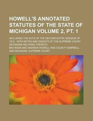 Howell's Annotated Statutes of the State of Michigan; Including the Acts of the Second Extra Session of 1912