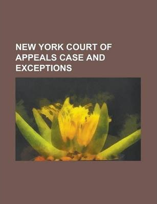 New York Court of Appeals Case and Exceptions