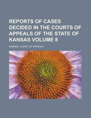 Reports of Cases Decided in the Courts of Appeals of the State of Kansas Volume 8