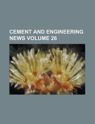 Cement and Engineering News Volume 26