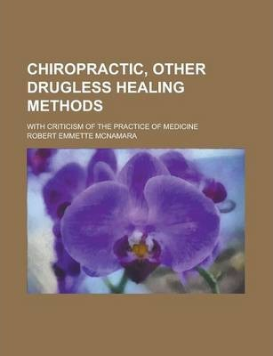 Chiropractic, Other Drugless Healing Methods; With Criticism of the Practice of Medicine