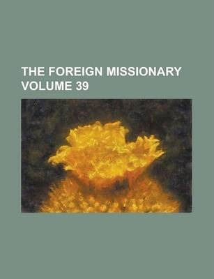 The Foreign Missionary Volume 39