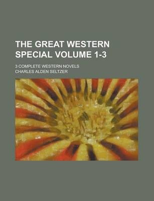 The Great Western Special; 3 Complete Western Novels Volume 1-3