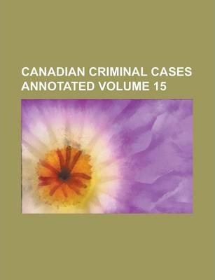 Canadian Criminal Cases Annotated Volume 15