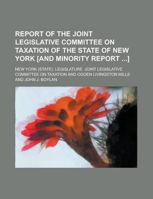 Report of the Joint Legislative Committee on Taxation of the State of New York [And Minority Report ]