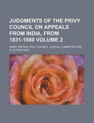 Judgments of the Privy Council on Appeals from India, from 1831-1880 Volume 2