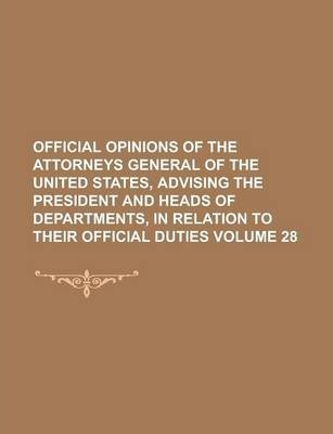 Official Opinions of the Attorneys General of the United States, Advising the President and Heads of Departments, in Relation to Their Official Duties Volume 28