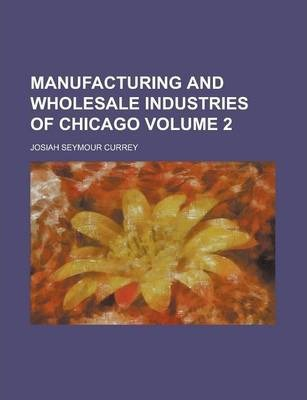 Manufacturing and Wholesale Industries of Chicago Volume 2