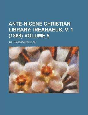 Ante-Nicene Christian Library Volume 5