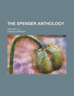 The Spenser Anthology; 1548-1591 A.D.