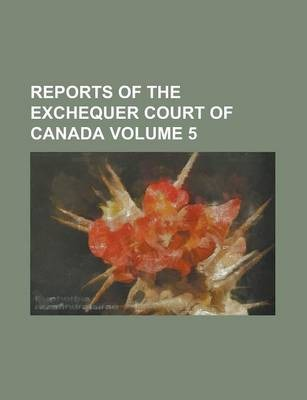 Reports of the Exchequer Court of Canada Volume 5