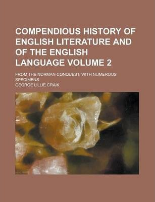 Compendious History of English Literature and of the English Language; From the Norman Conquest, with Numerous Specimens Volume 2