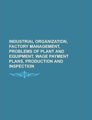 Industrial Organization, Factory Management, Problems of Plant and Equipment, Wage Payment Plans, Production and Inspection