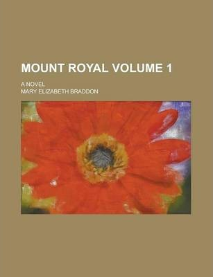 Mount Royal; A Novel Volume 1