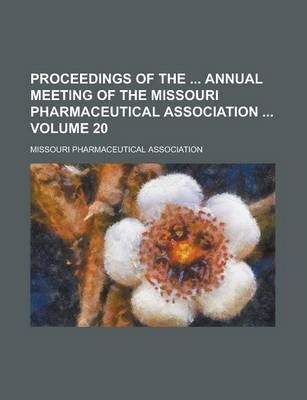 Proceedings of the Annual Meeting of the Missouri Pharmaceutical Association Volume 20