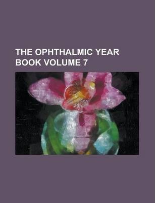 The Ophthalmic Year Book Volume 7
