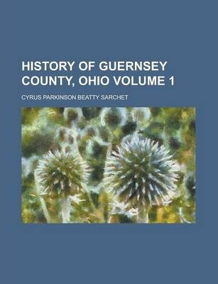 History of Guernsey County, Ohio Volume 1