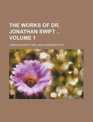 The Works of Dr. Jonathan Swift Volume 1