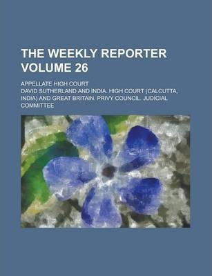 The Weekly Reporter; Appellate High Court Volume 26