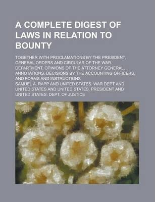 A Complete Digest of Laws in Relation to Bounty; Together with Proclamations by the President, General Orders and Circular of the War Department, Opinions of the Attorney General, Annotations, Decisions by the Accounting Officers, and