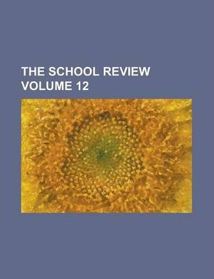 The School Review Volume 12