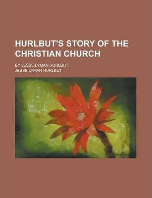 Hurlbut's Story of the Christian Church; By Jesse Lyman Hurlbut