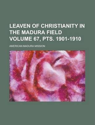 Leaven of Christianity in the Madura Field Volume 67, Pts. 1901-1910