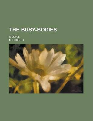 The Busy-Bodies; A Novel Volume 3