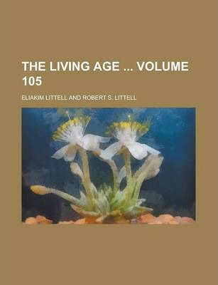 The Living Age Volume 105
