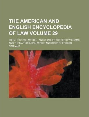 The American and English Encyclopedia of Law Volume 29