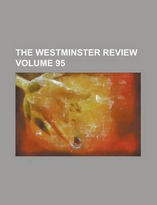 The Westminster Review Volume 95