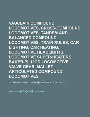 Vauclain Compound Locomotives, Cross-Compound Locomotives, Tandem and Balanced Compound Locomotives, Train Rules, Car Lighting, Car Heating, Locomotive Headlights, Locomotive Super-Heaters, Baker-Pilliod Locomotive Valve Gear, Mallet