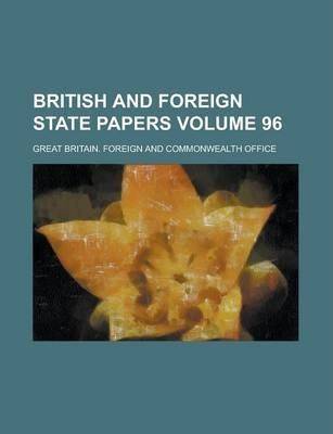 British and Foreign State Papers Volume 96