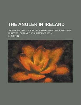 The Angler in Ireland; Or an Englishman's Ramble Through Connaught and Munster, During the Summer of 1833 ...