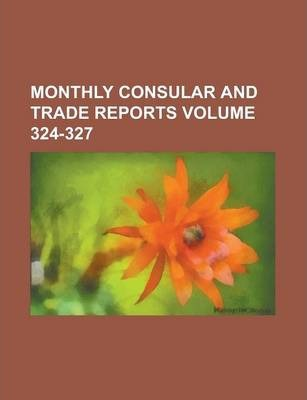Monthly Consular and Trade Reports Volume 324-327