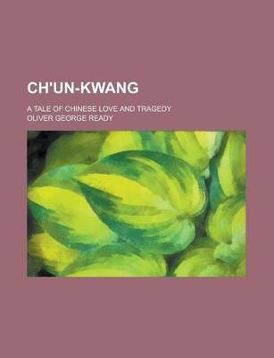 Ch'un-Kwang; A Tale of Chinese Love and Tragedy