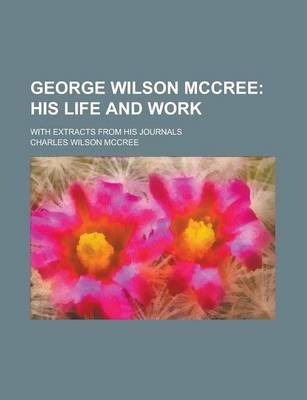 George Wilson McCree; With Extracts from His Journals