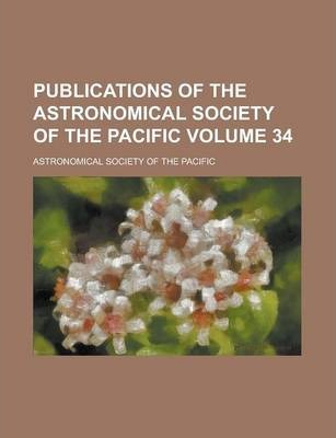 Publications of the Astronomical Society of the Pacific Volume 34