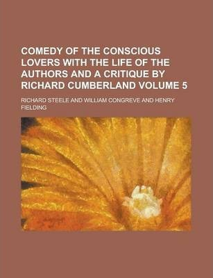 Comedy of the Conscious Lovers with the Life of the Authors and a Critique by Richard Cumberland Volume 5