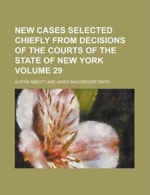 New Cases Selected Chiefly from Decisions of the Courts of the State of New York Volume 29